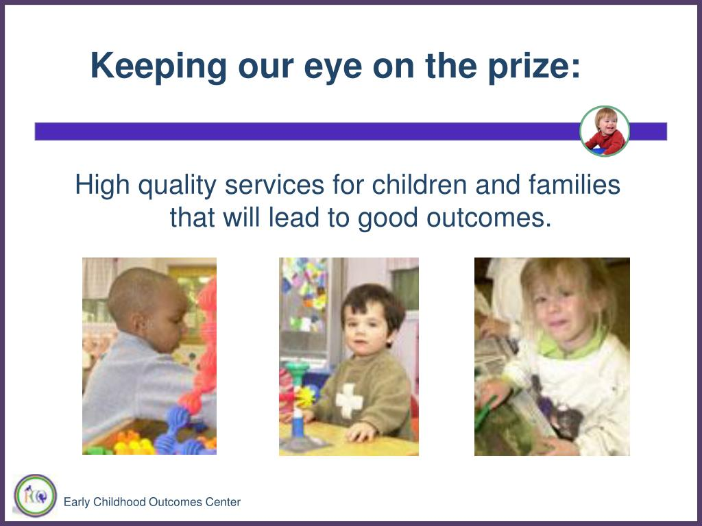 High quality services for children and families that will lead to good outcomes.