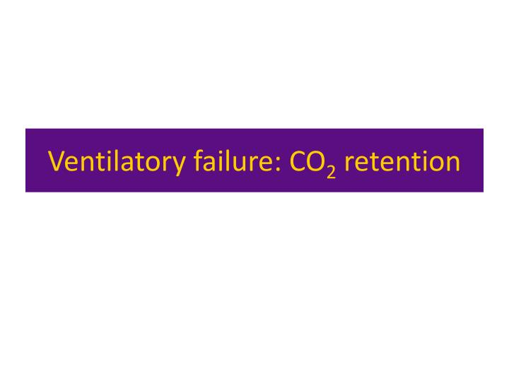 Ventilatory failure: CO