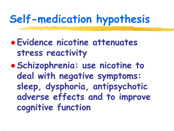 self medication hypothesis Self-medication occurs within a college student sample, a group whose drinking behavior has been notable for it's potential to become problematic this was the first study to examine the self-medication hypothesis throughout.