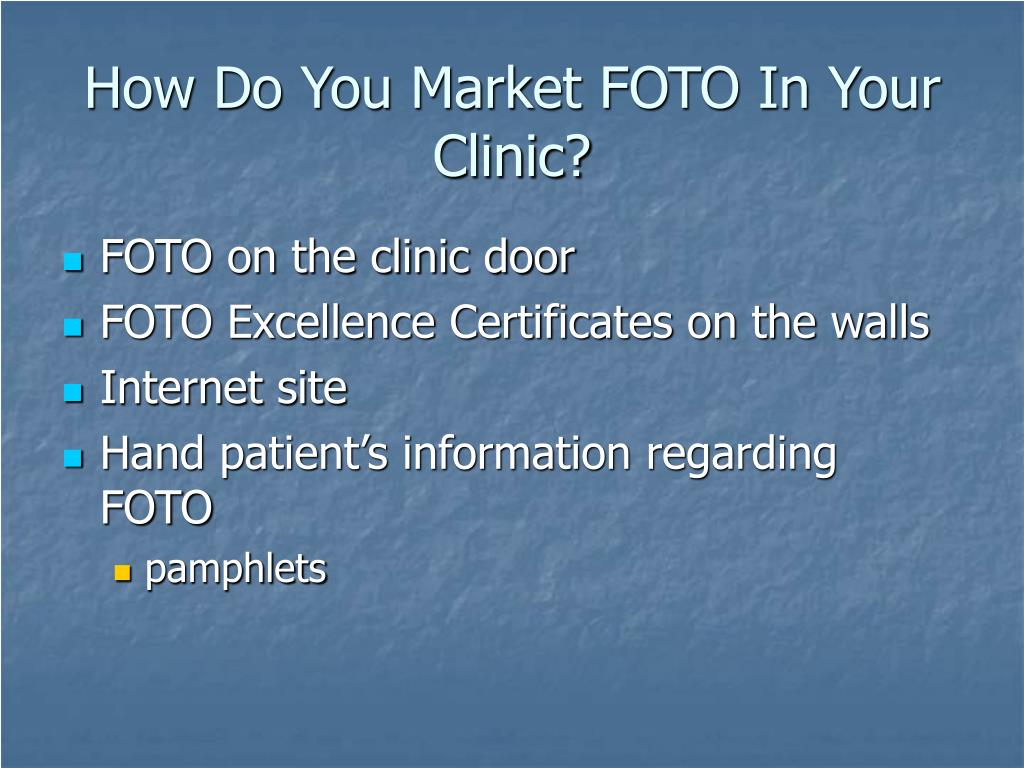 How Do You Market FOTO In Your Clinic?