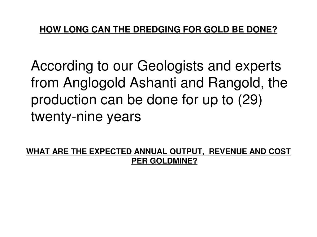 HOW LONG CAN THE DREDGING FOR GOLD BE DONE?