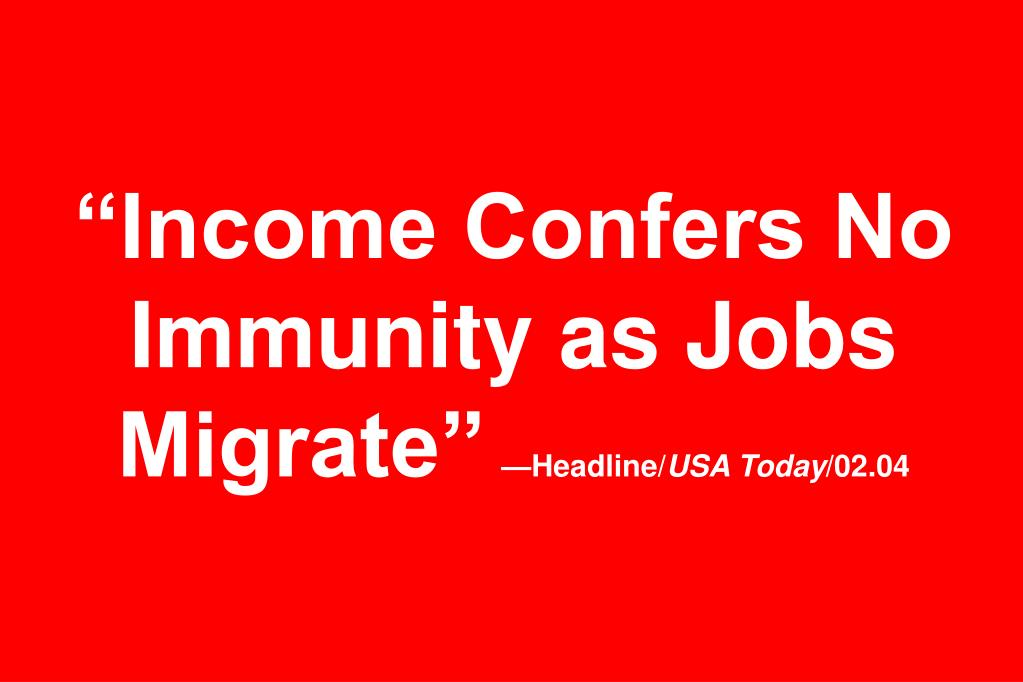 """Income Confers No Immunity as Jobs Migrate"""