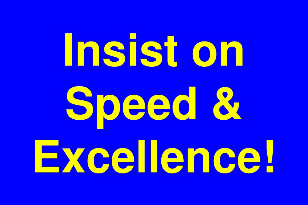 Insist on Speed & Excellence!