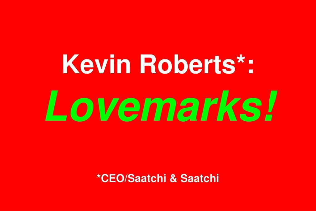Kevin Roberts*: