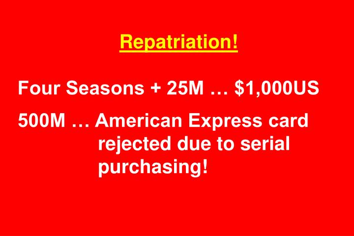 Repatriation four seasons 25m 1 000us 500m american express card rejected due to serial purchasing