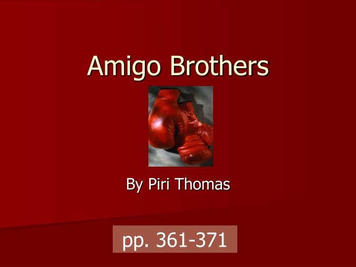 PPT - Amigo Brothers PowerPoint Presentation - ID:611097