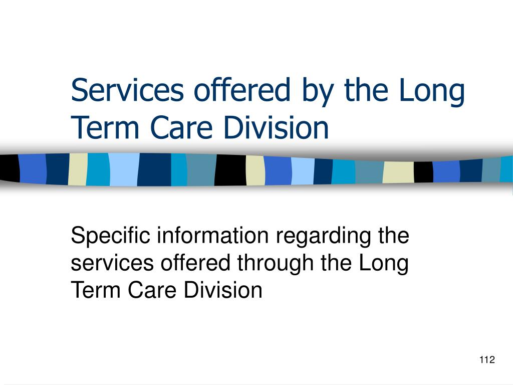 Services offered by the Long Term Care Division