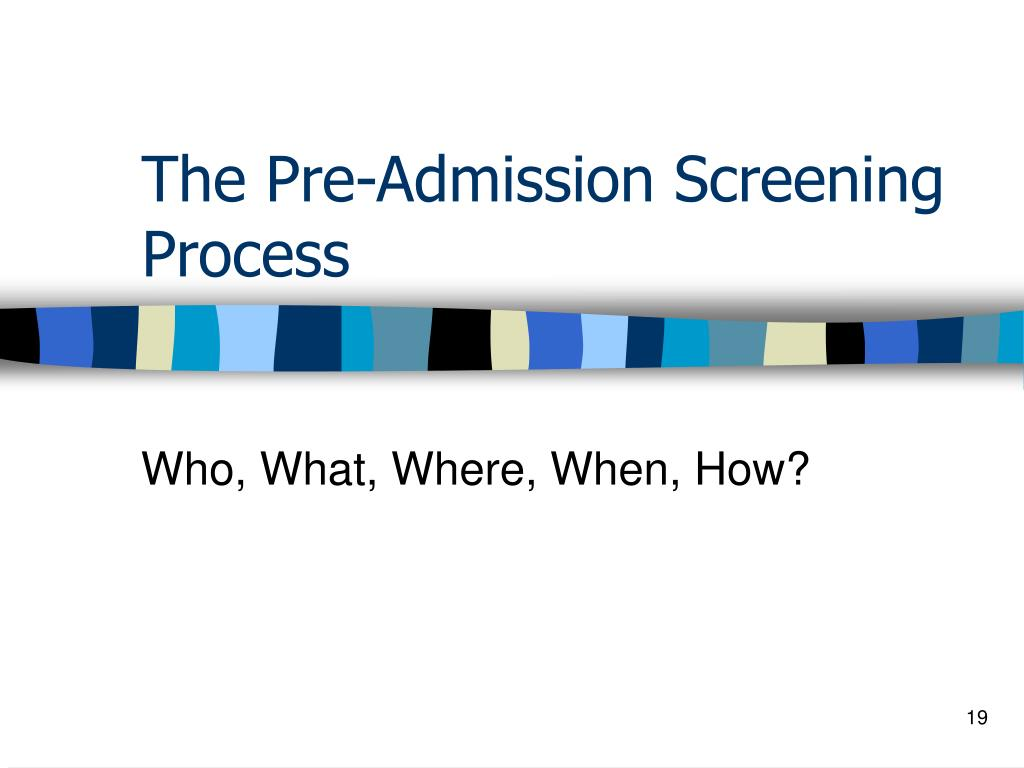 The Pre-Admission Screening Process