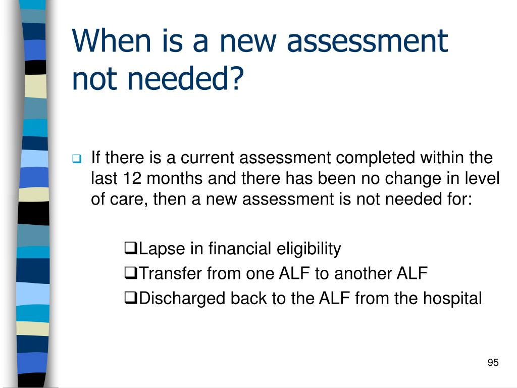 When is a new assessment not needed?
