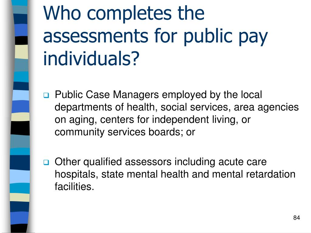 Who completes the assessments for public pay individuals?