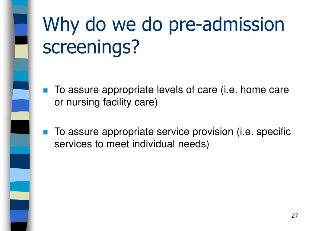 Why do we do pre-admission screenings?