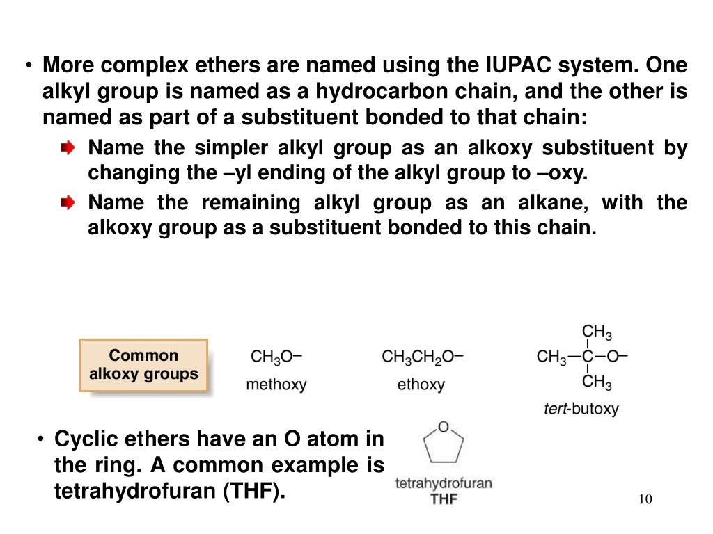 More complex ethers are named using the IUPAC system. One alkyl group is named as a hydrocarbon chain, and the other is named as part of a substituent bonded to that chain: