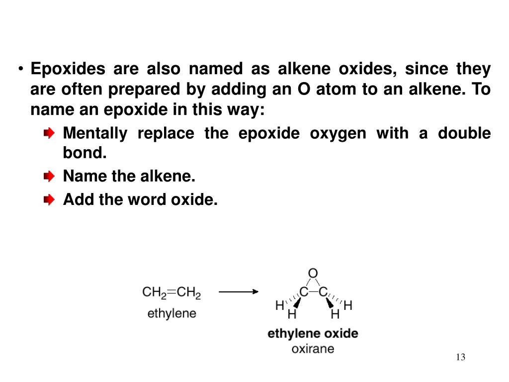 Epoxides are also named as alkene oxides, since they are often prepared by adding an O atom to an alkene. To name an epoxide in this way: