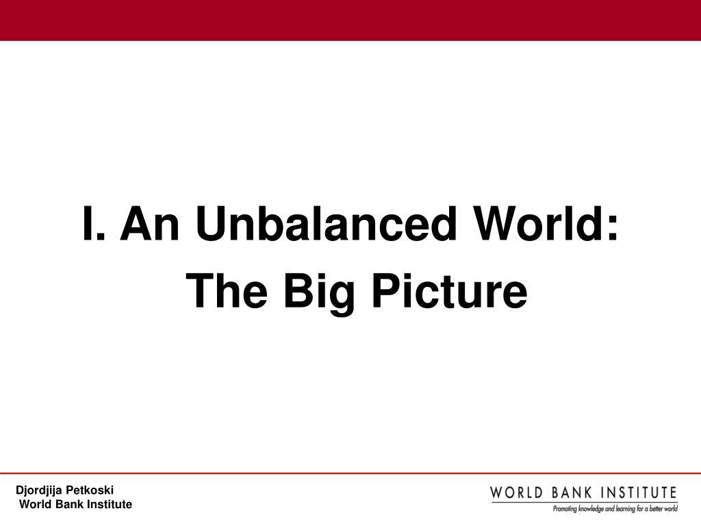 I. An Unbalanced World: