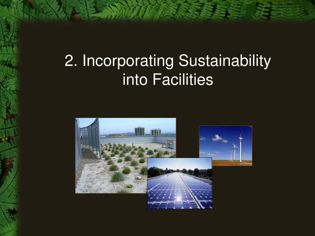 2. Incorporating Sustainability           into Facilities