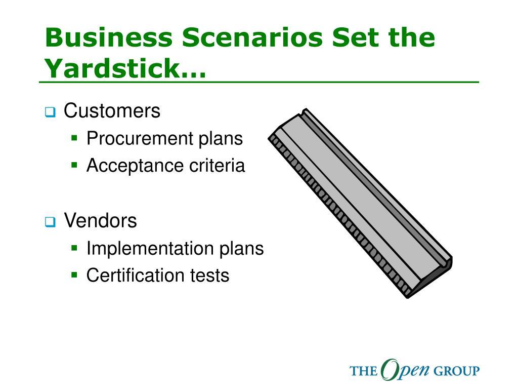 Business Scenarios Set the Yardstick…