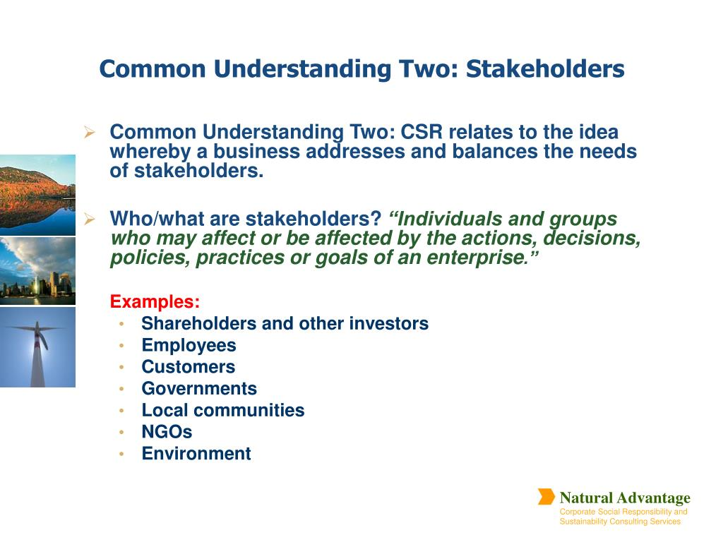 Common Understanding Two: CSR relates to the idea whereby a business addresses and balances the needs of stakeholders.
