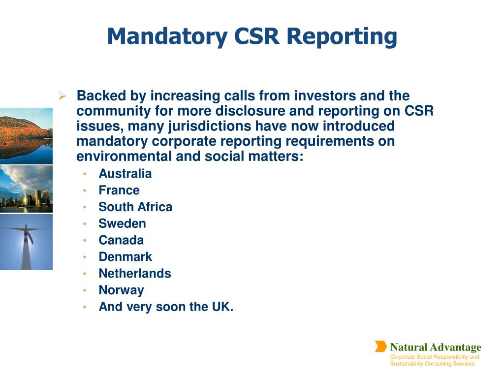 Backed by increasing calls from investors and the community for more disclosure and reporting on CSR issues, many jurisdictions have now introduced mandatory corporate reporting requirements on environmental and social matters: