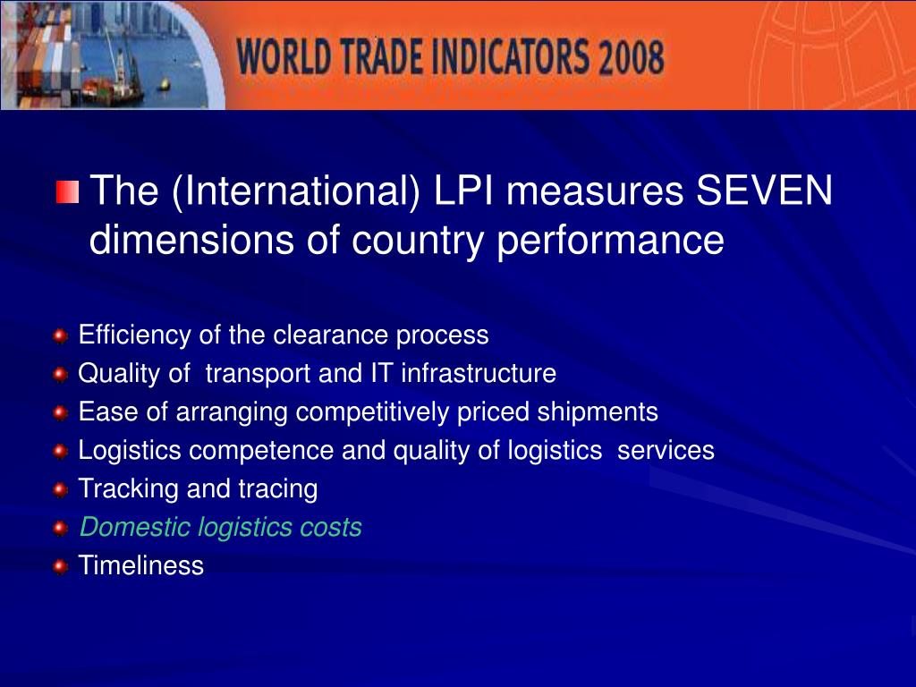 The (International) LPI measures SEVEN dimensions of country performance