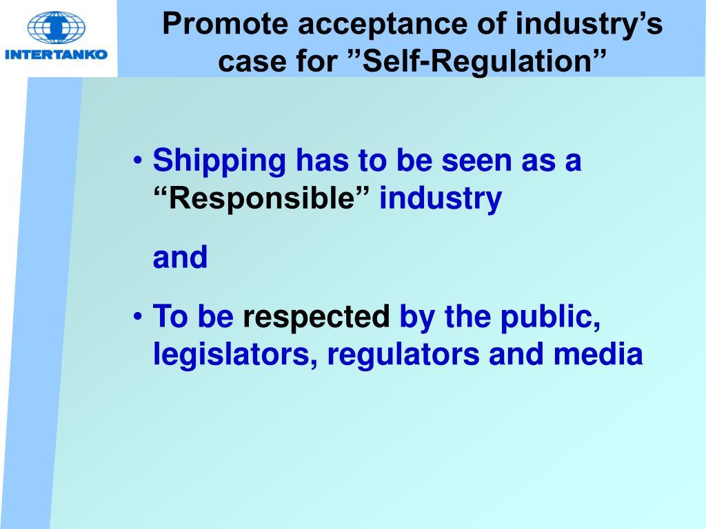 "Promote acceptance of industry's case for ""Self-Regulation"""