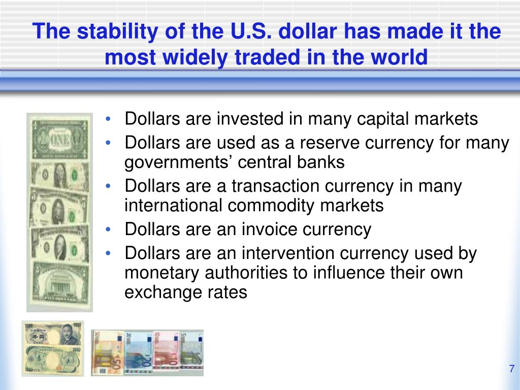The stability of the U.S. dollar has made it the most widely traded in the world