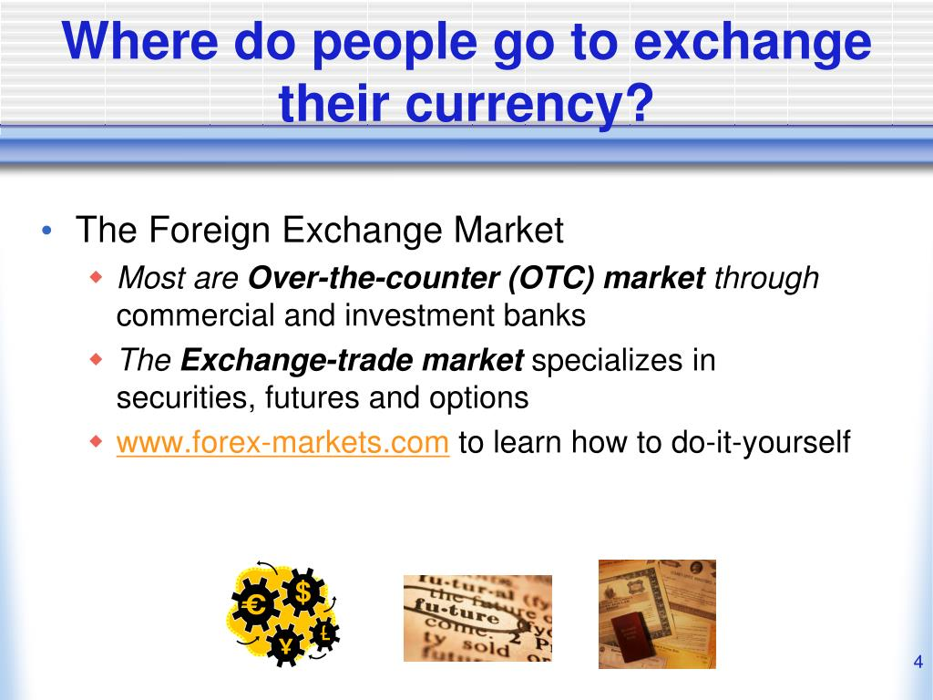 Where do people go to exchange their currency?