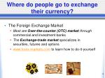 where do people go to exchange their currency