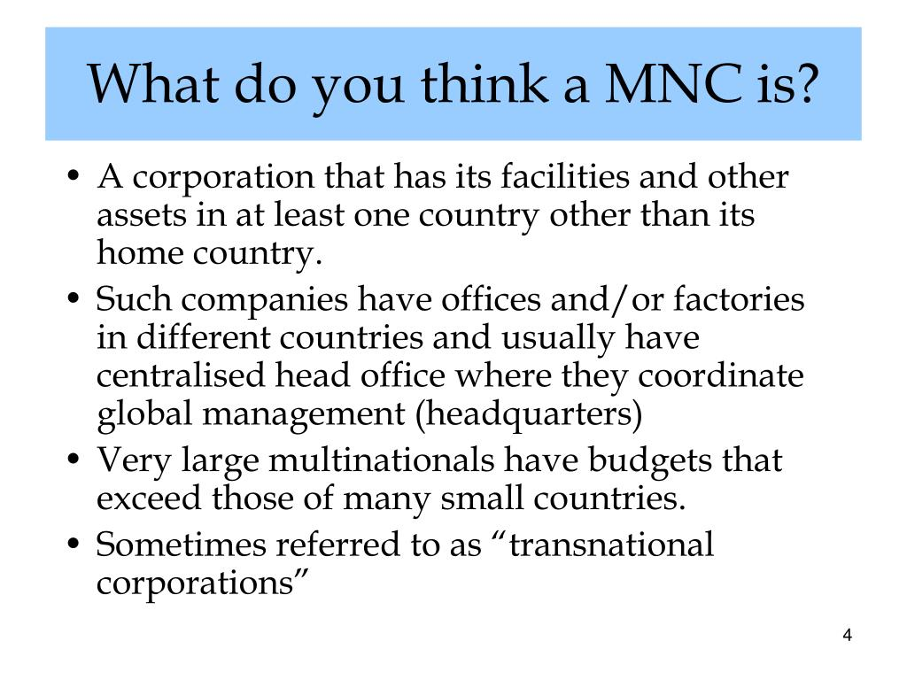 A corporation that has its facilities and other assets in at least one country other than its home country.