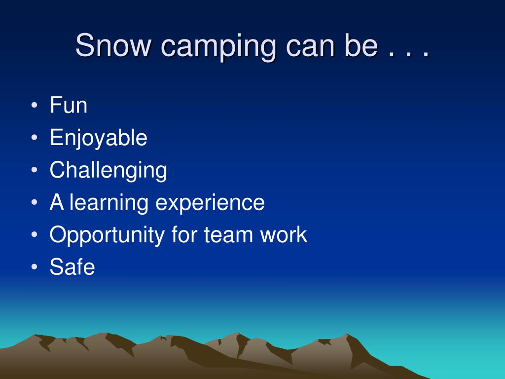 Snow camping can be . . .