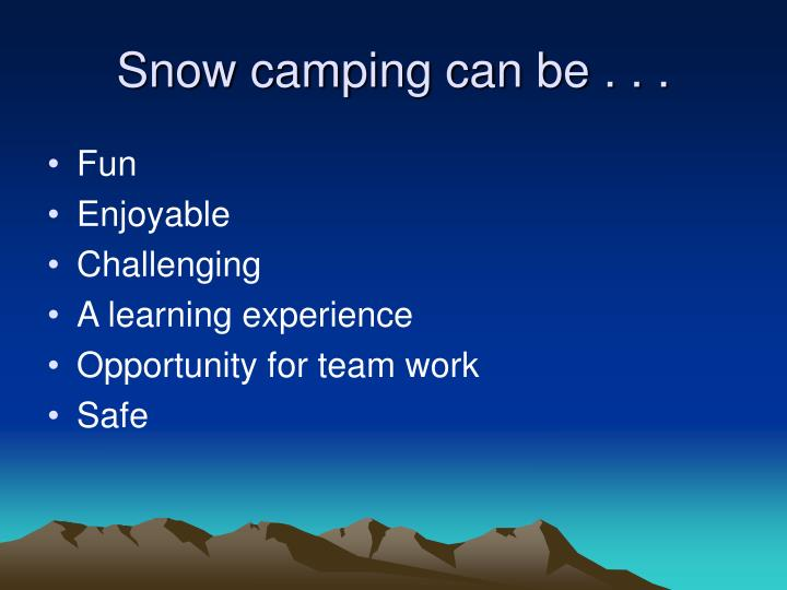 Snow camping can be
