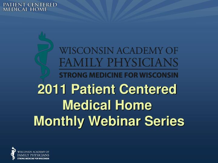 2011 patient centered medical home monthly webinar series l.jpg