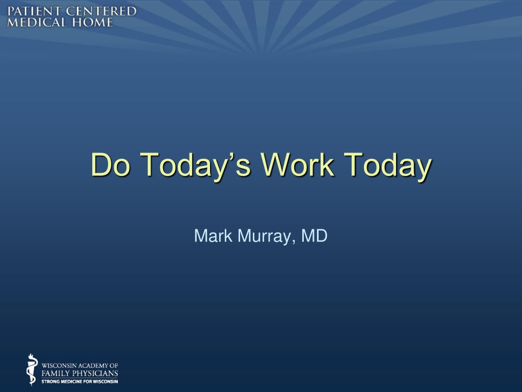 Do Today's Work Today