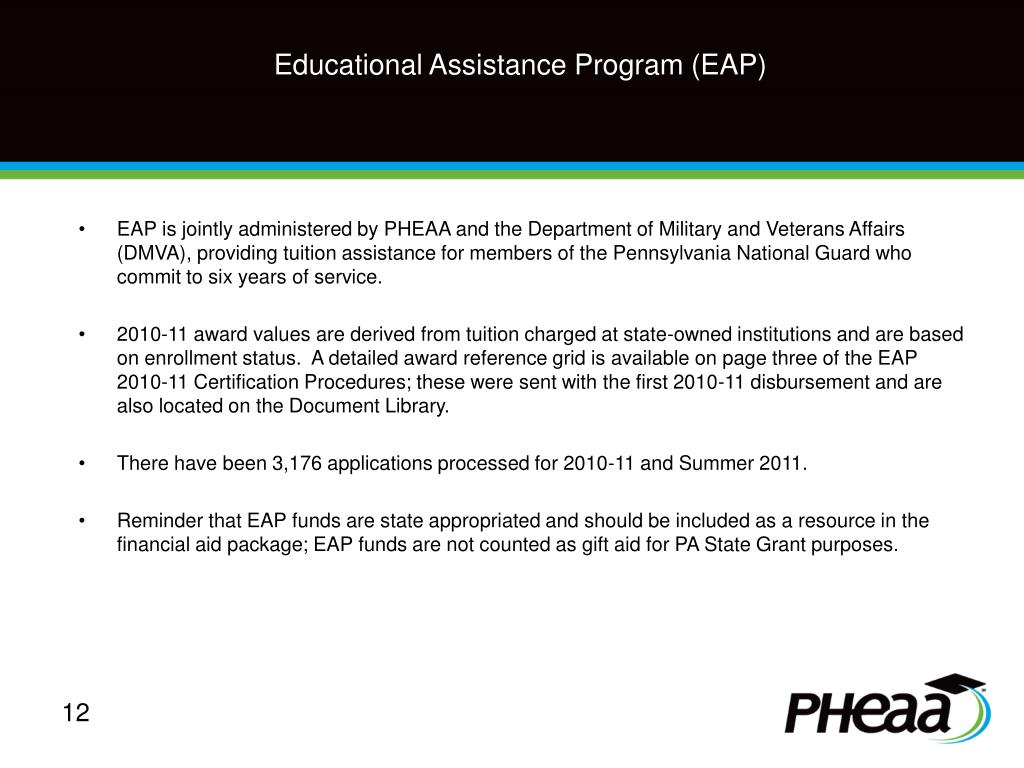 EAP is jointly administered by PHEAA and the Department of Military and Veterans Affairs (DMVA), providing tuition assistance for members of the Pennsylvania National Guard who commit to six years of service.