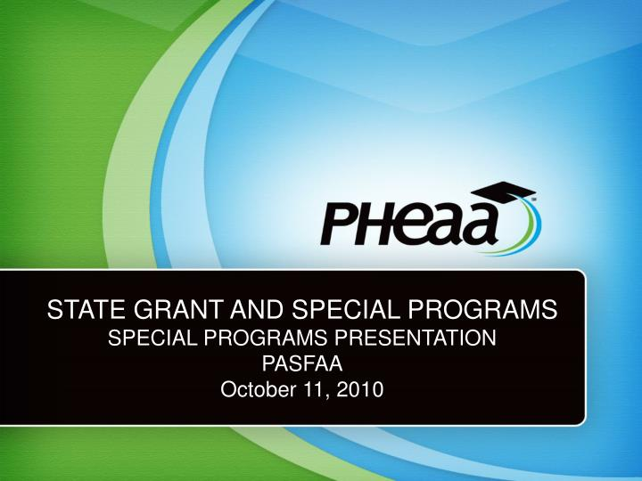 State grant and special programs special programs presentation pasfaa october 11 2010