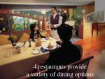 4 restaurants provide a variety of dining options