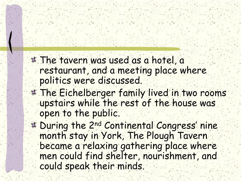 The tavern was used as a hotel, a restaurant, and a meeting place where politics were discussed.