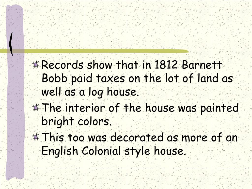 Records show that in 1812 Barnett Bobb paid taxes on the lot of land as well as a log house.
