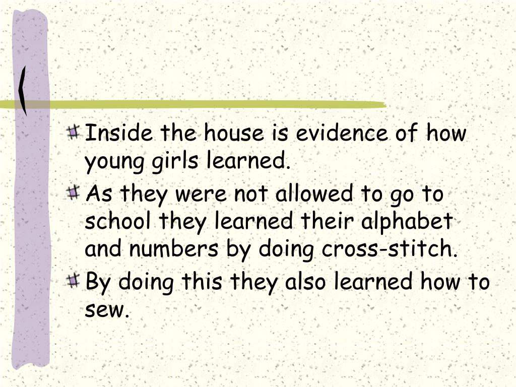 Inside the house is evidence of how young girls learned.