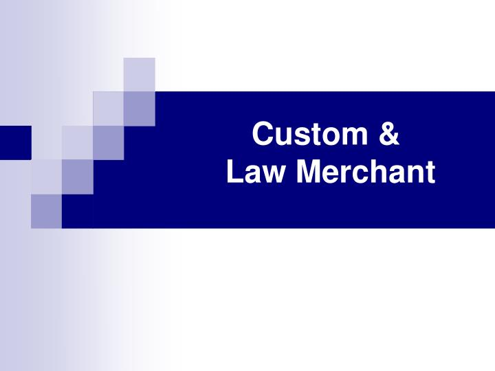 Custom law merchant l.jpg