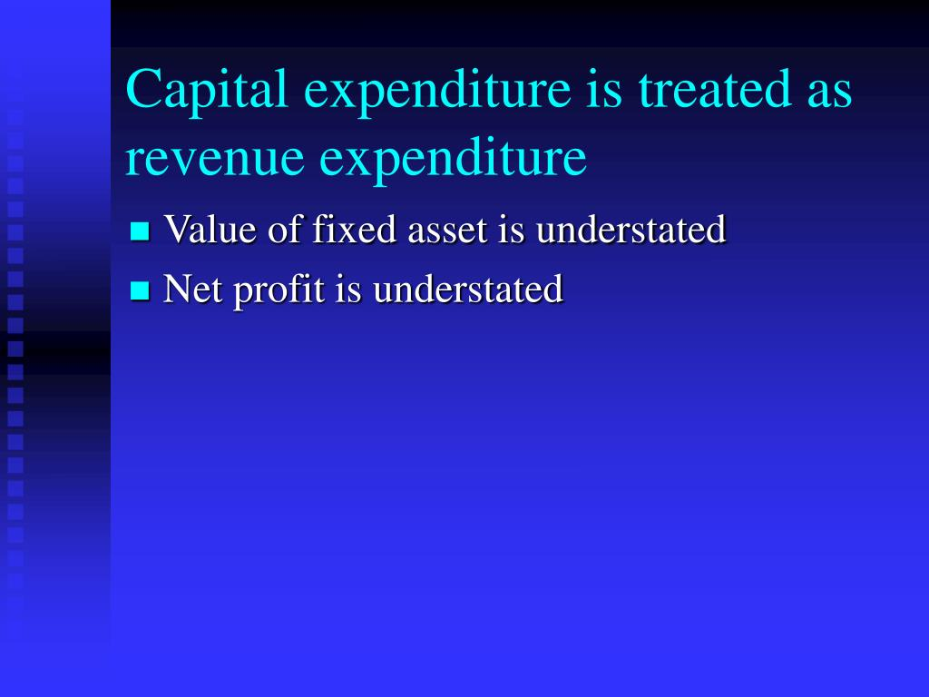 Capital expenditure is treated as revenue expenditure