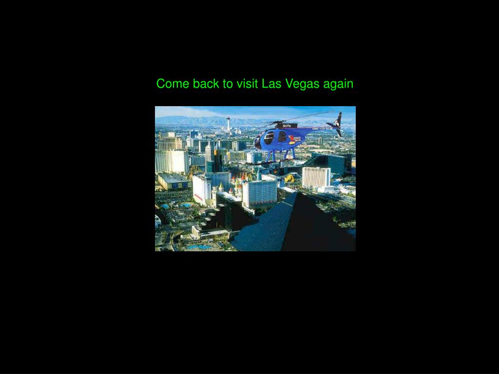 Come back to visit Las Vegas again