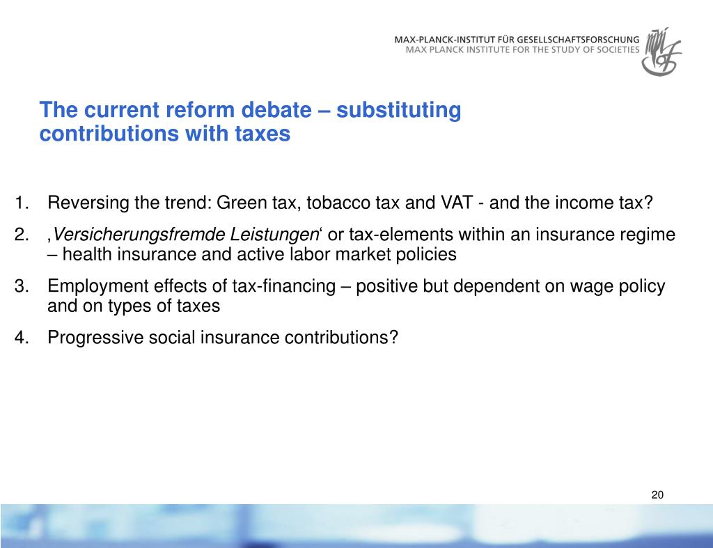 The current reform debate – substituting contributions with taxes