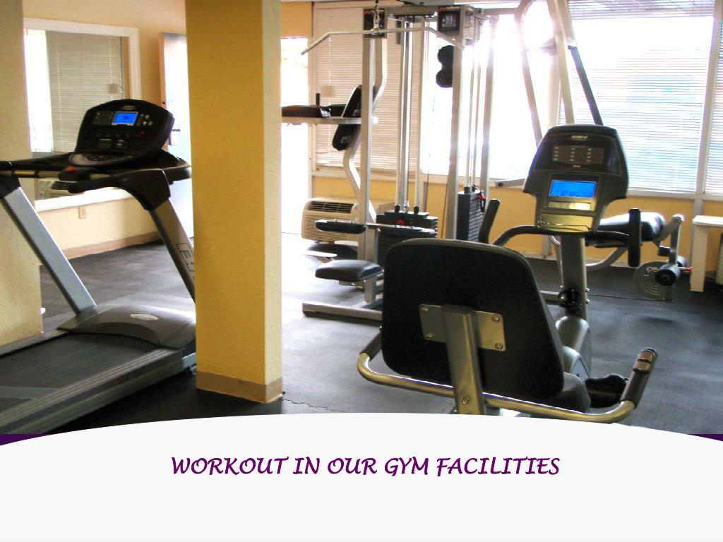 WORKOUT IN OUR GYM FACILITIES