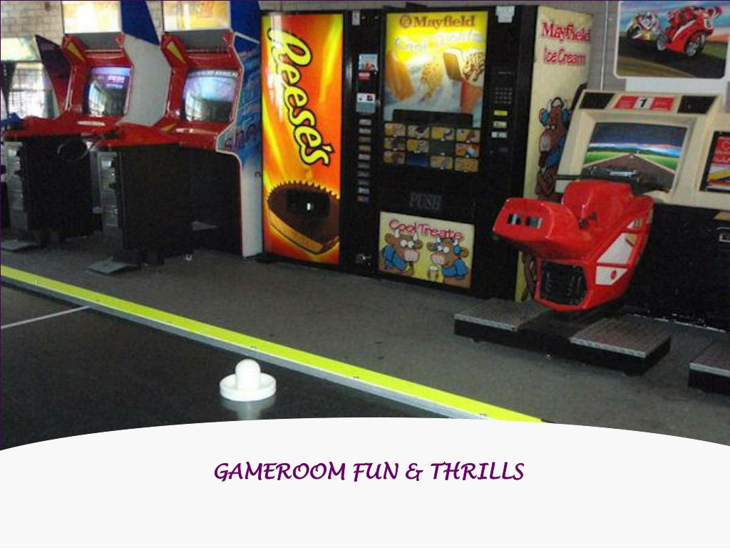 GAMEROOM FUN & THRILLS