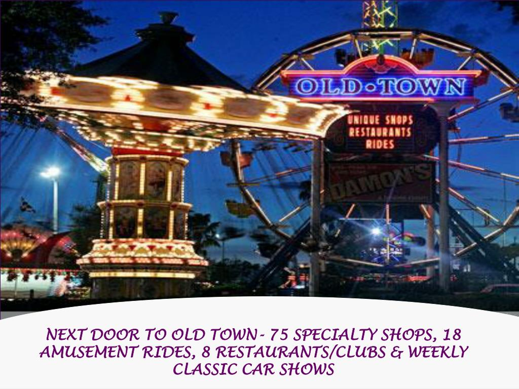 NEXT DOOR TO OLD TOWN- 75 SPECIALTY SHOPS, 18 AMUSEMENT RIDES, 8 RESTAURANTS/CLUBS & WEEKLY CLASSIC CAR SHOWS