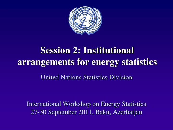 Session 2 institutional arrangements for energy statistics l.jpg