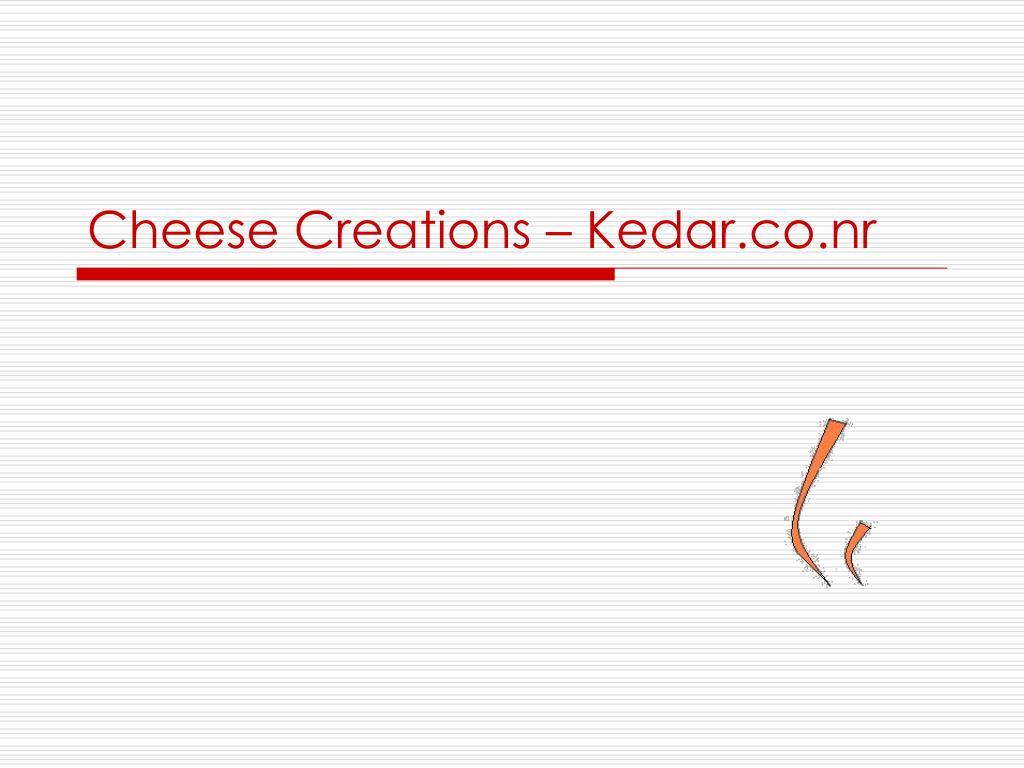 Cheese Creations – Kedar.co.nr