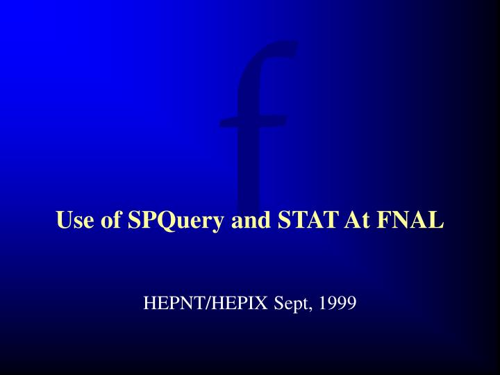 Use of SPQuery and STAT At FNAL