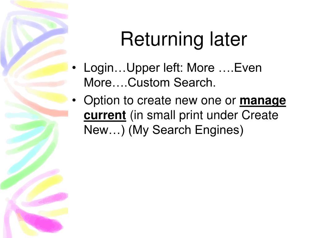 Returning later