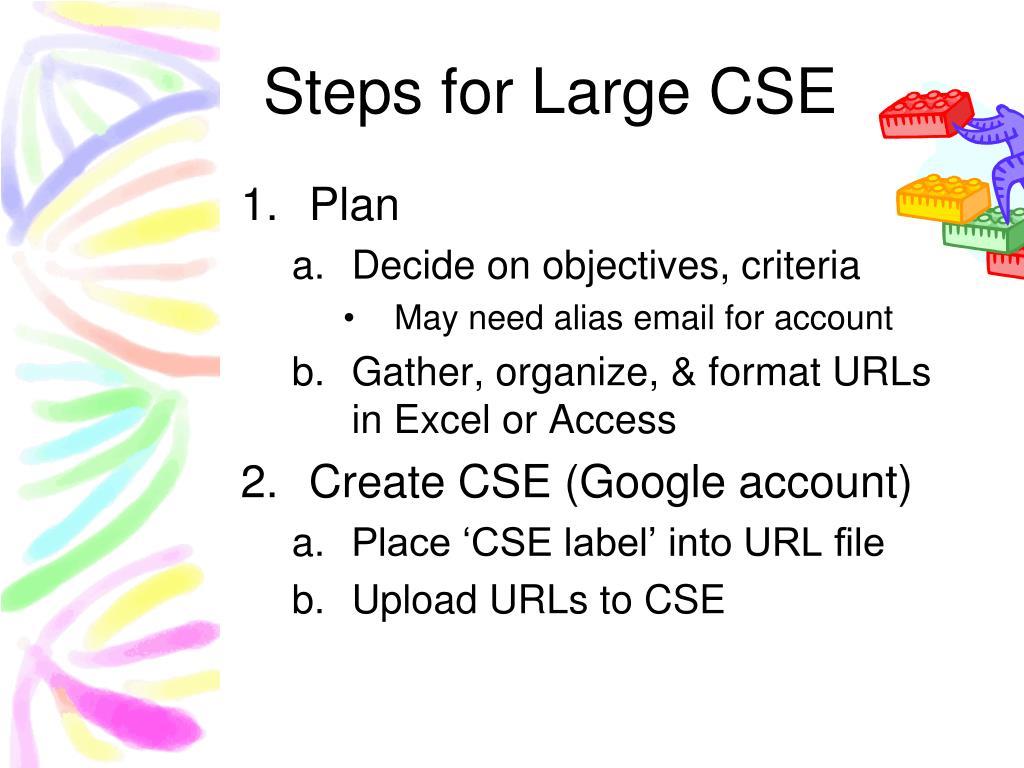 Steps for Large CSE
